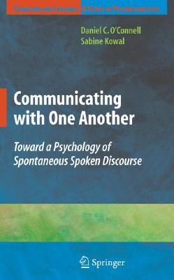 Communicating with One Another By O'Connell, Daniel C./ Kowal, Sabine/ Dulany, Donelson E. (FRW)